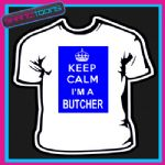 KEEP CALM I'M A BUTCHER NOVELTY GIFT FUNNY ADULTS TSHIRT